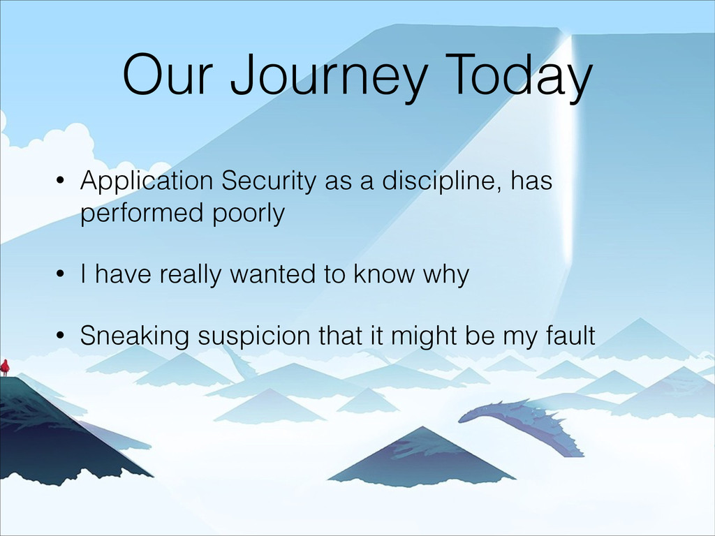 Our Journey Today • Application Security as a d...