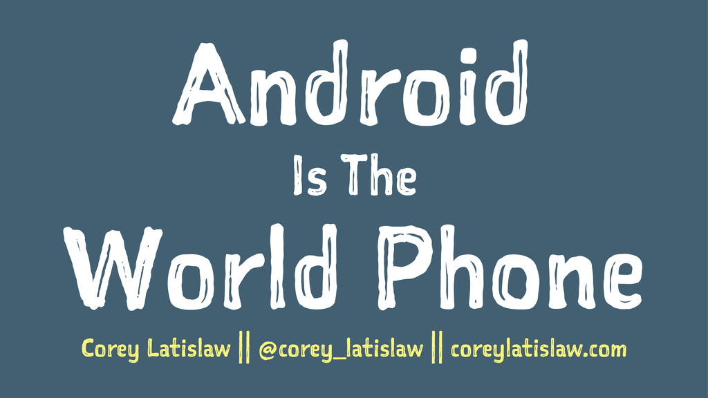 Android Is The World Phone Corey Latislaw || @c...
