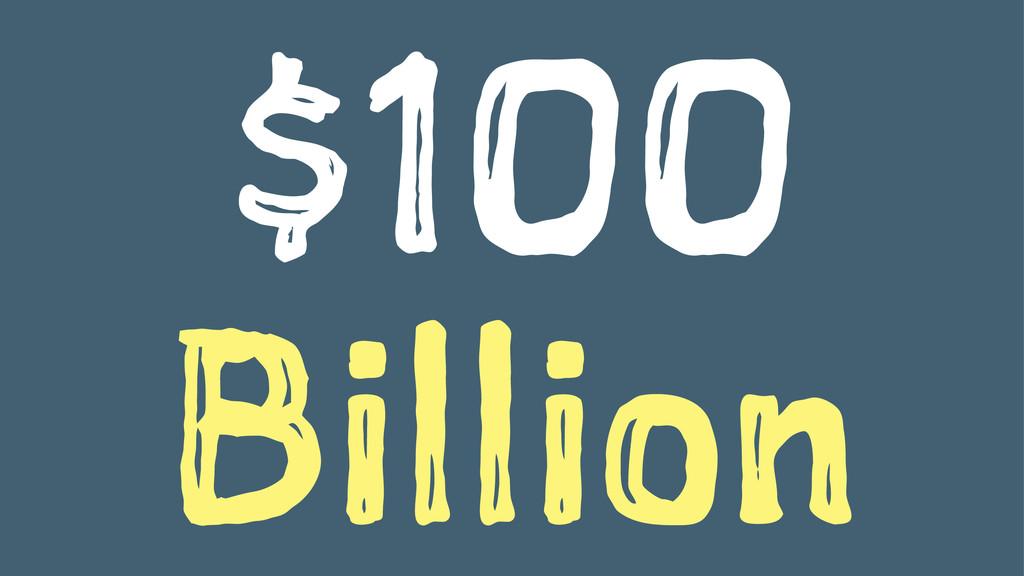 $100 Billion