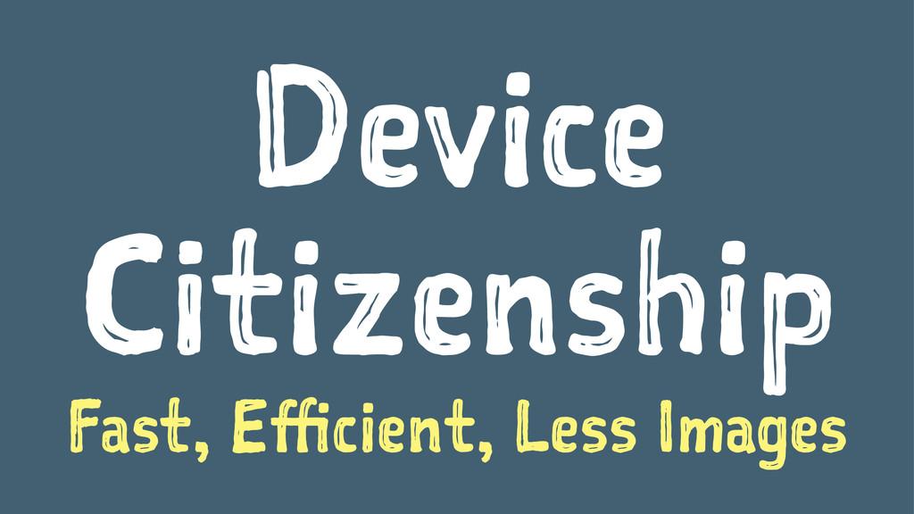 Device Citizenship Fast, Efficient, Less Images