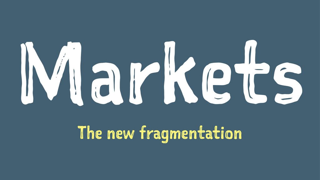 Markets The new fragmentation