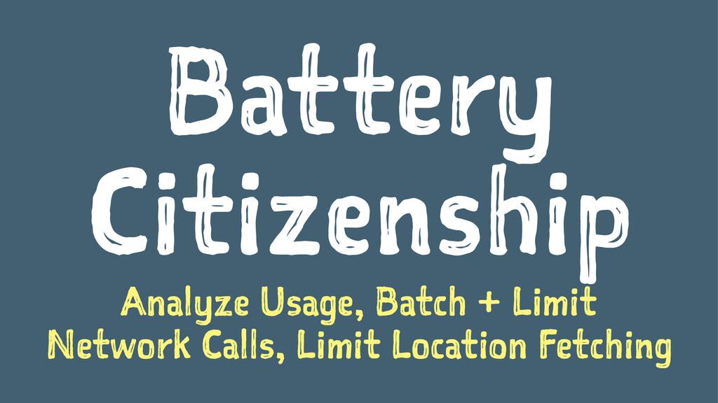 Battery Citizenship Analyze Usage, Batch + Limi...