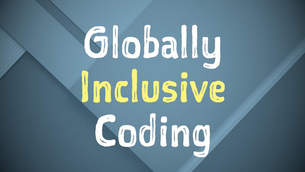 Globally Inclusive Coding