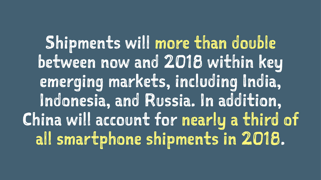 Shipments will more than double between now and...