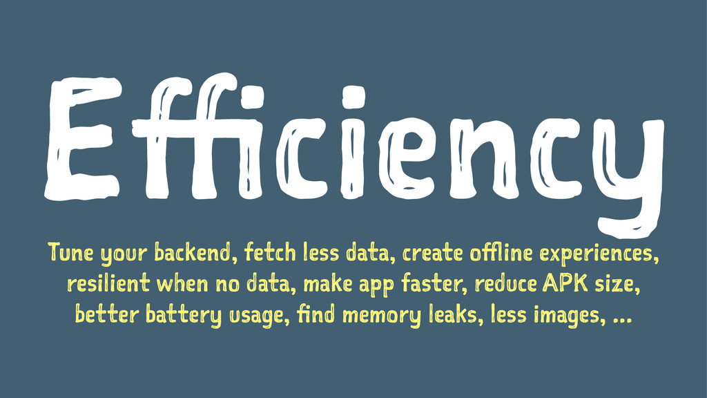 Efficiency Tune your backend, fetch less data, ...