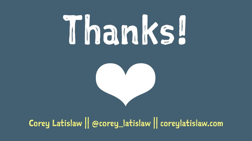 Thanks! ❤ Corey Latislaw || @corey_latislaw || ...