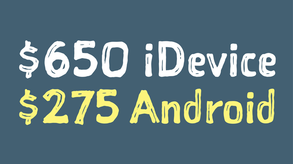 $650 iDevice $275 Android