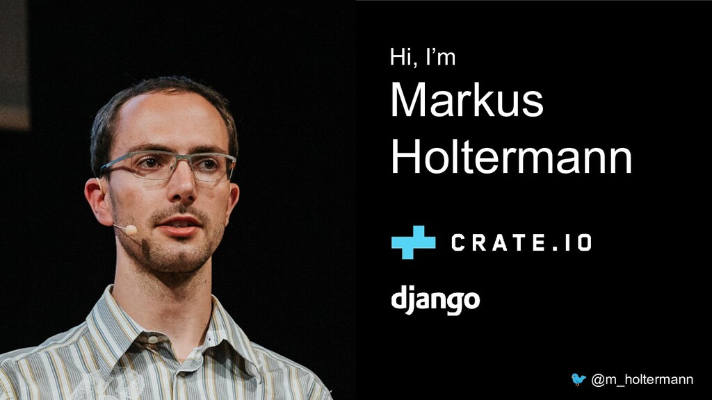 Hi, I'm Markus Holtermann 🐦 @m_holtermann