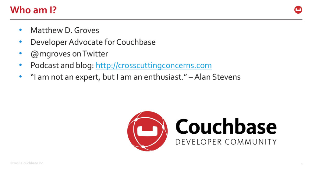 ©2016 Couchbase Inc. 2 Who am I? • Matthew D. G...