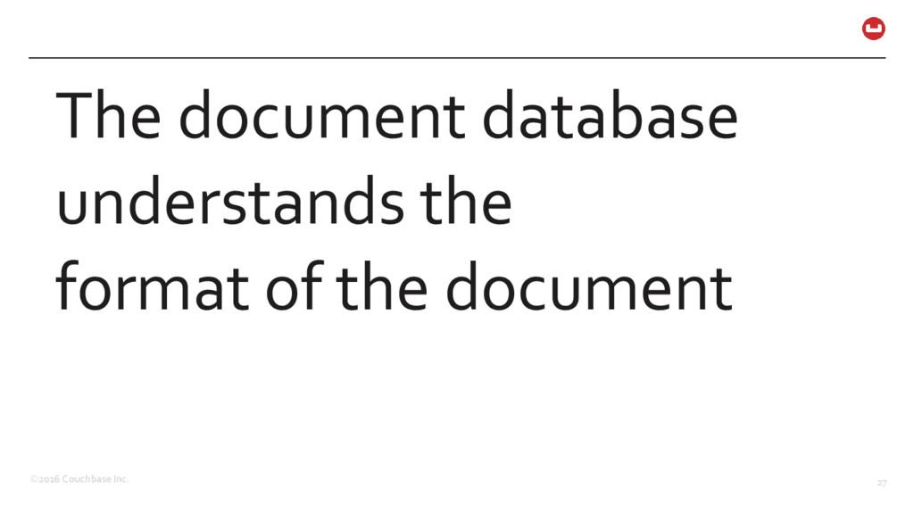 ©2016 Couchbase Inc. 27 The document database u...