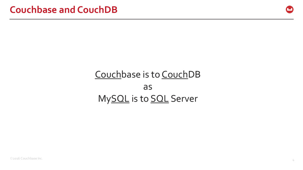 ©2016 Couchbase Inc. 4 Couchbase and CouchDB Co...
