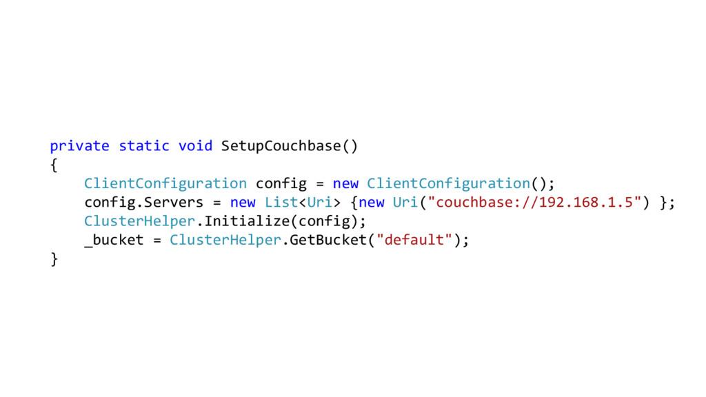 private static void SetupCouchbase() { ClientCo...