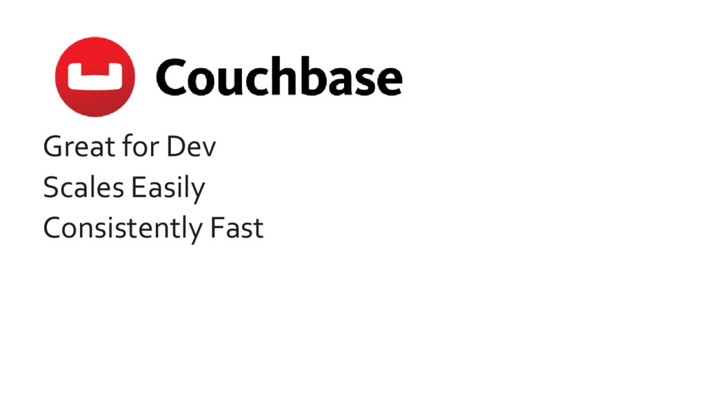 Great for Dev Scales Easily Consistently Fast