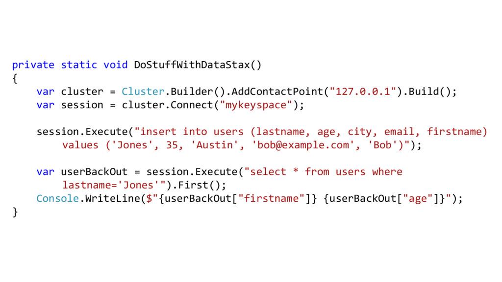 private static void DoStuffWithDataStax() { var...