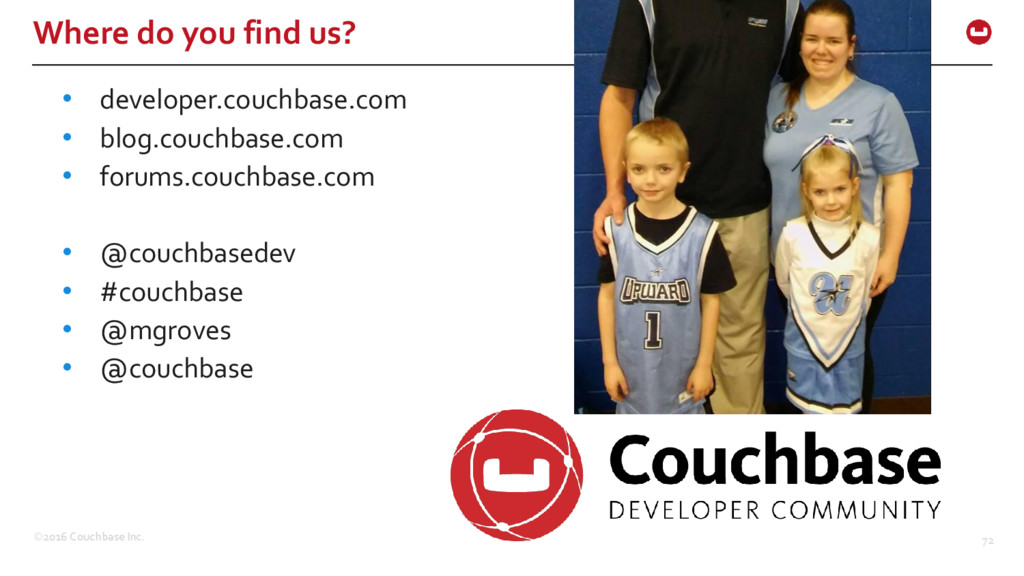 ©2016 Couchbase Inc. 72 Where do you find us? •...