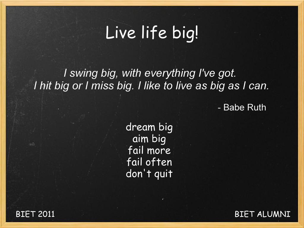 Live life big! I swing big, with everything I'v...