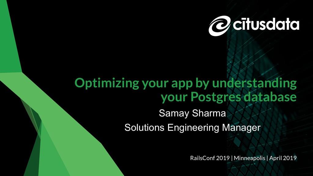 Samay Sharma | RailsConf 2019 Optimizing your a...