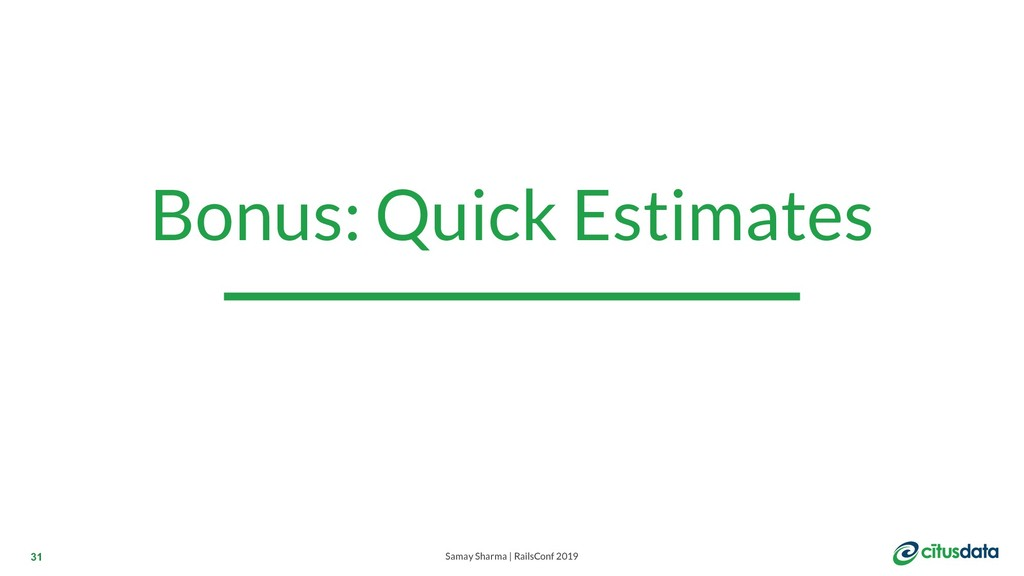 Samay Sharma | RailsConf 2019 Bonus: Quick Esti...