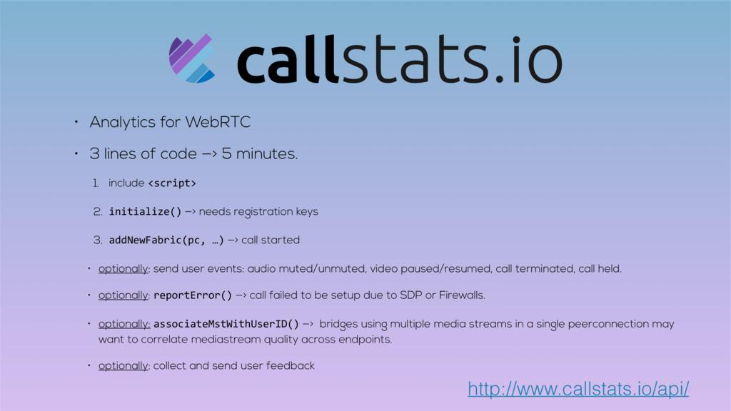 • Analytics for WebRTC • 3 lines of code —> 5 m...