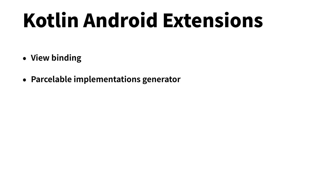 Kotlin Android Extensions • View binding • Parc...