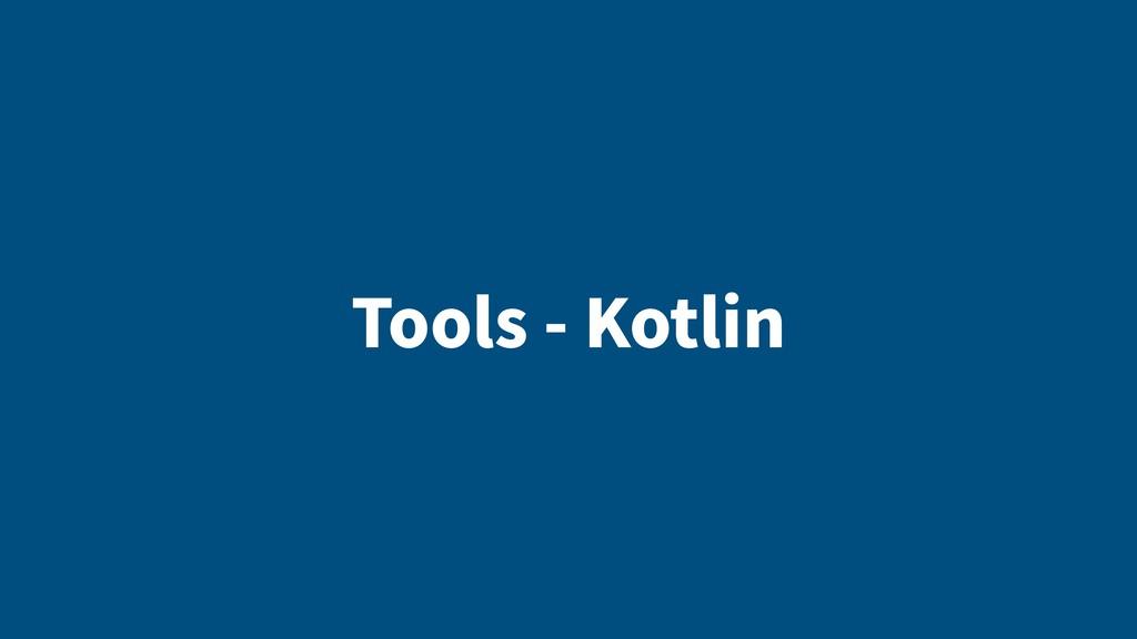 Tools - Kotlin