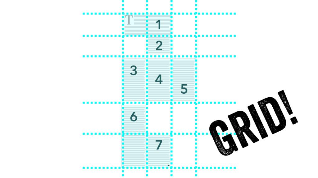 1 3 4 5 6 7 2 Grid!