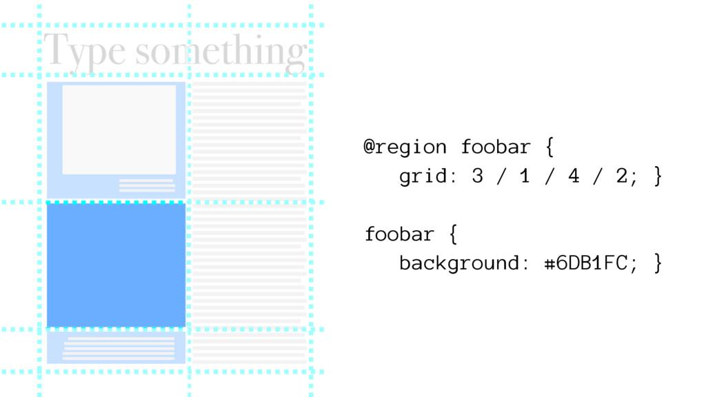 @region foobar { grid: 3 / 1 / 4 / 2; } foobar ...