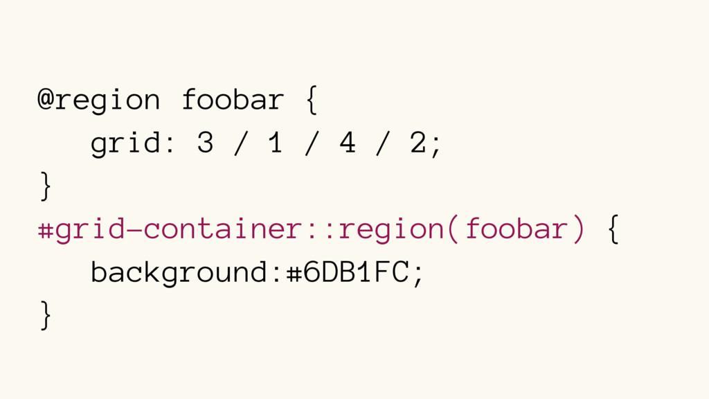 @region foobar { grid: 3 / 1 / 4 / 2; } #grid-c...