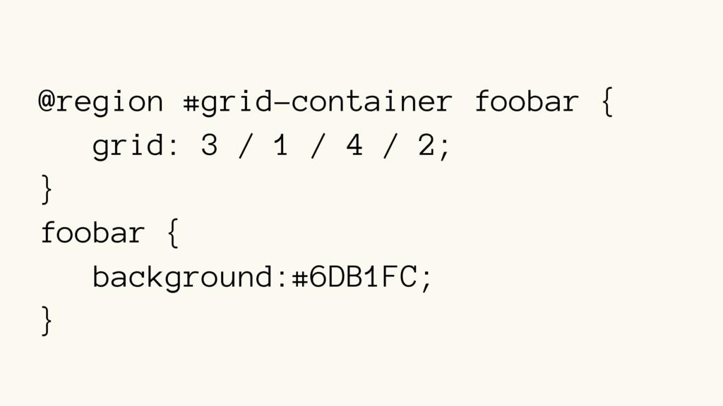 @region #grid-container foobar { grid: 3 / 1 / ...