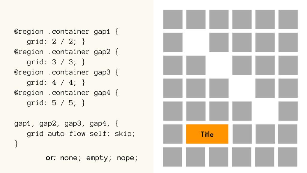 @region .container gap1 { grid: 2 / 2; } @regio...