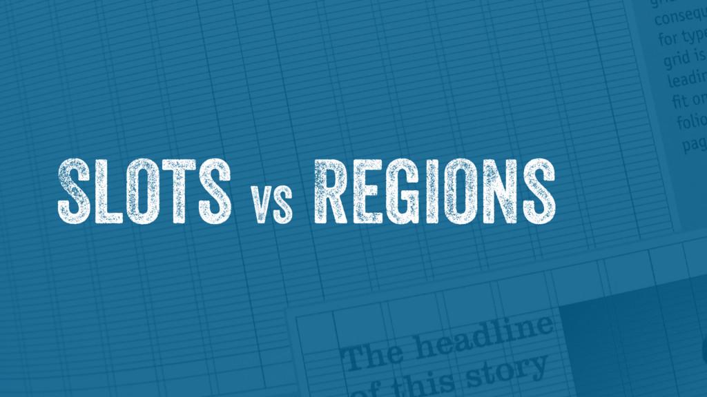 Slots vs Regions
