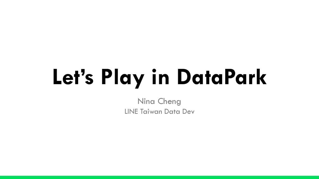 Let's Play in DataPark Nina Cheng LINE Taiwan D...