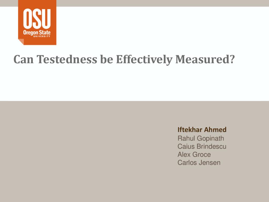 Can Testedness be Effectively Measured? Iftekha...