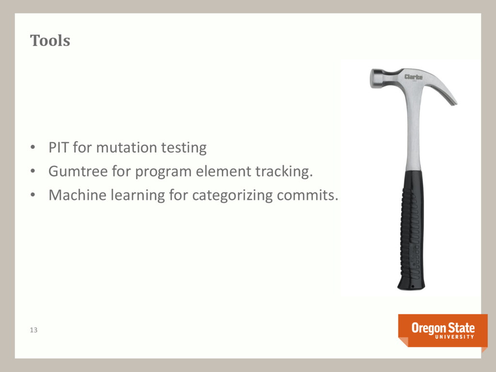 Tools • PIT for mutation testing • Gumtree for ...