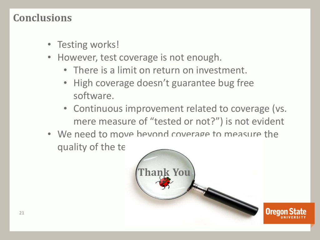 Conclusions 21 • Testing works! • However, test...