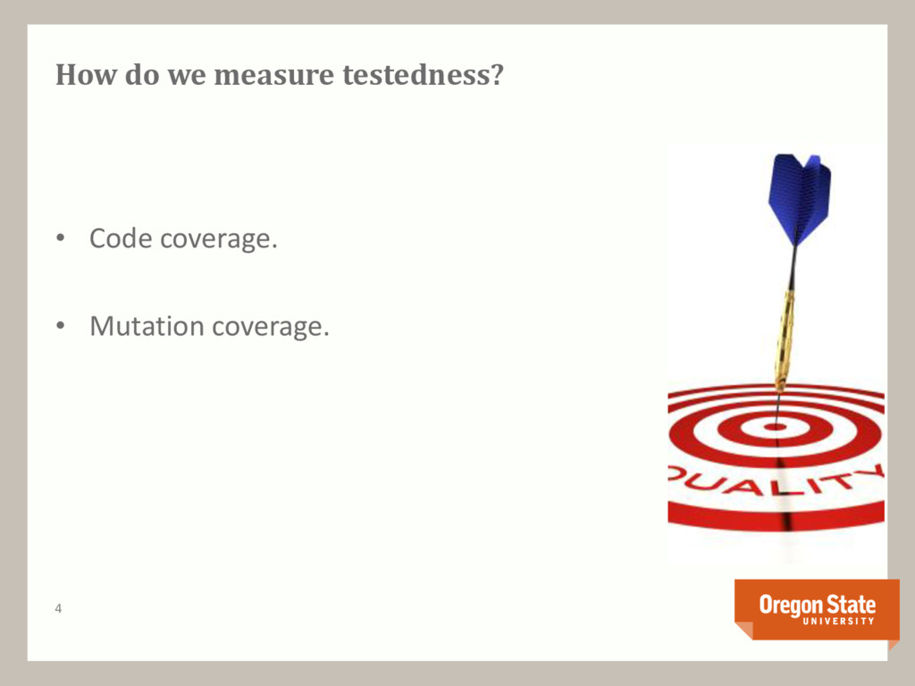 How do we measure testedness? • Code coverage. ...