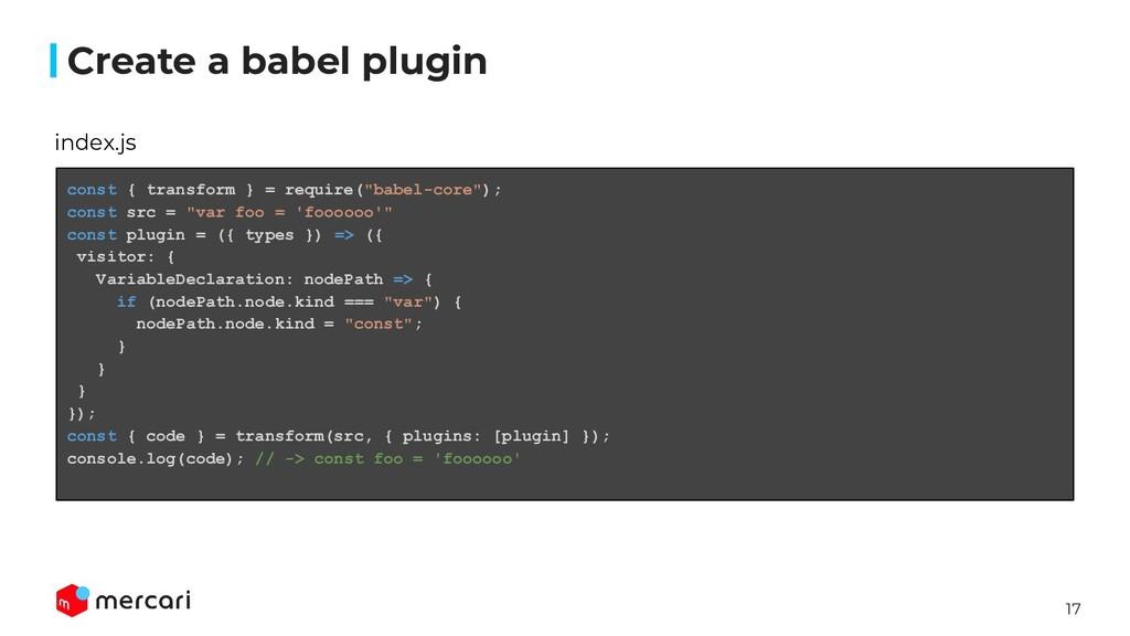 17 Create a babel plugin index.js const { trans...