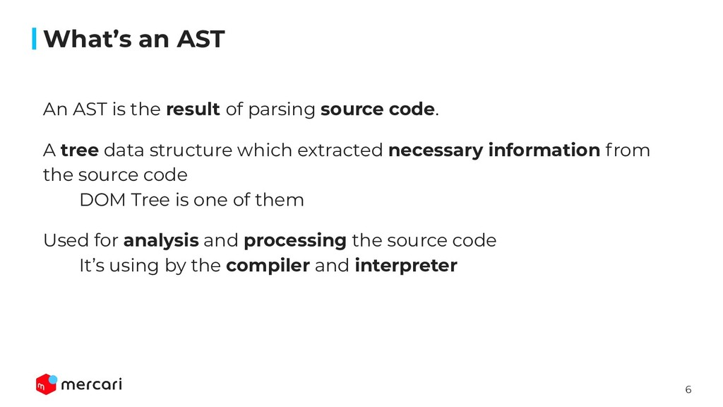 6 What's an AST An AST is the result of parsing...