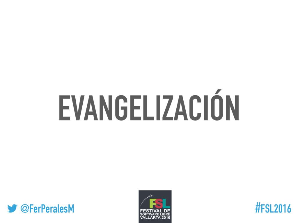 ! @FerPeralesM #FSL2016 EVANGELIZACIÓN