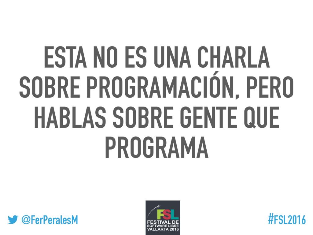 ! @FerPeralesM #FSL2016 ESTA NO ES UNA CHARLA S...