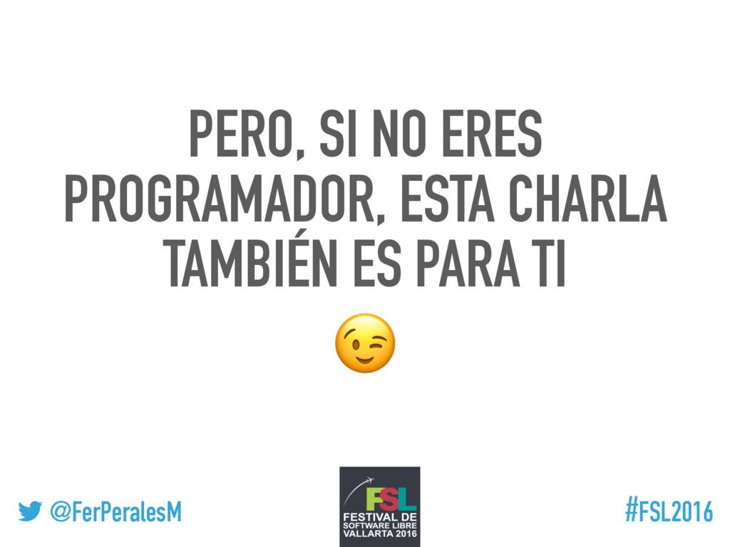 ! @FerPeralesM #FSL2016 PERO, SI NO ERES PROGRA...