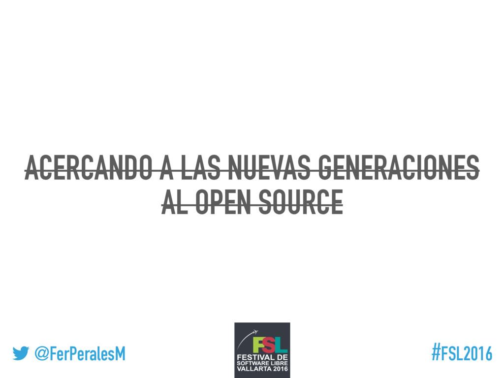 ! @FerPeralesM #FSL2016 ACERCANDO A LAS NUEVAS ...
