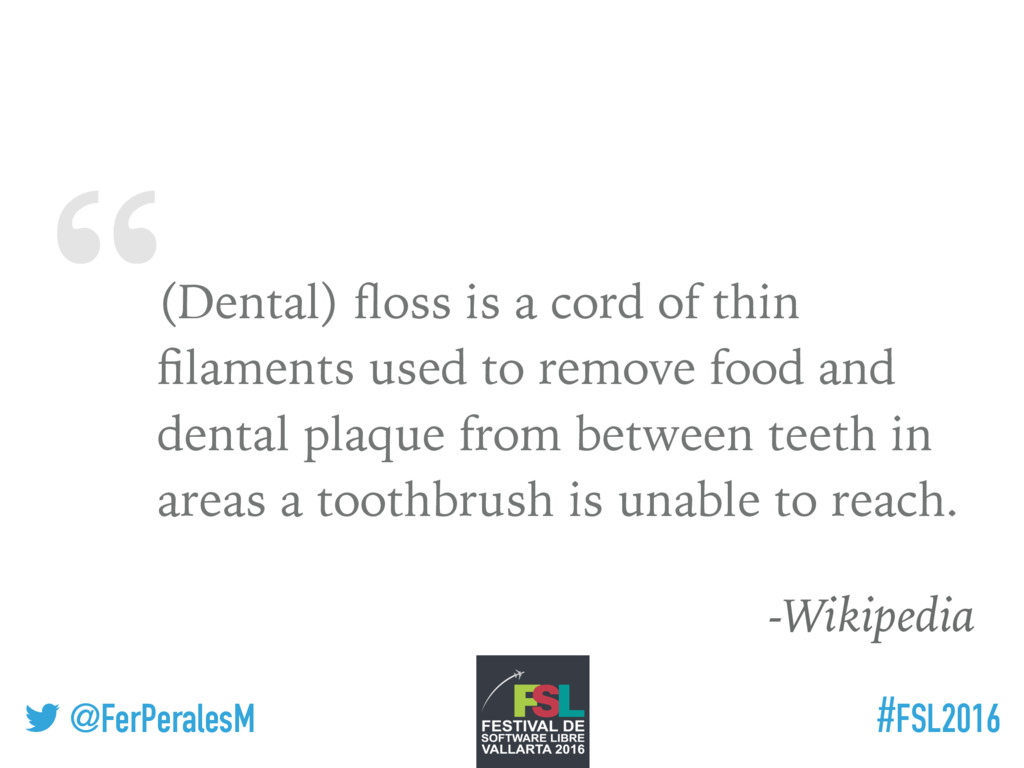 """ ! @FerPeralesM #FSL2016 (Dental) floss is a co..."