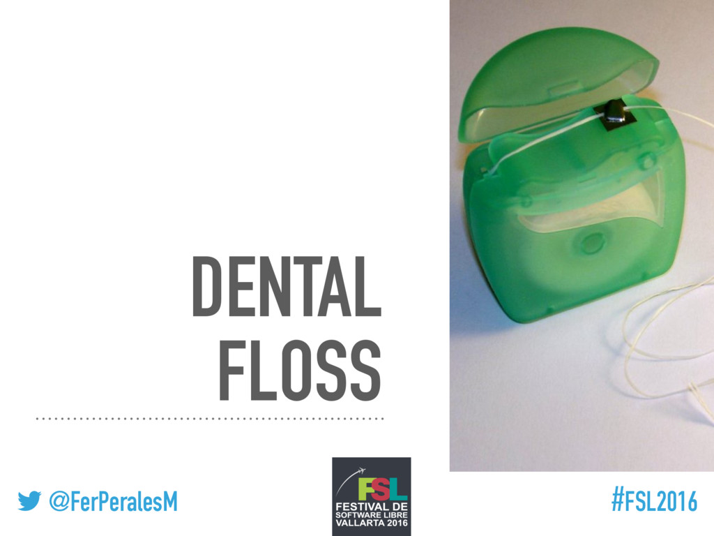 ! @FerPeralesM #FSL2016 DENTAL FLOSS