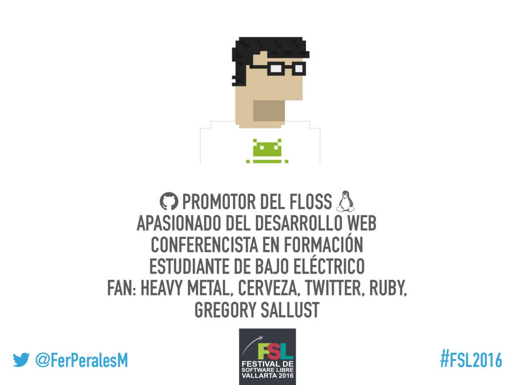 """! @FerPeralesM #FSL2016 """" PROMOTOR DEL FLOSS # ..."""