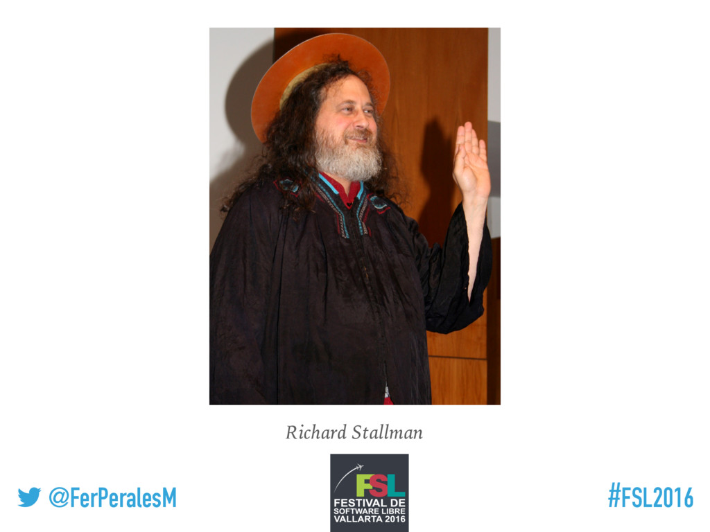 ! @FerPeralesM #FSL2016 Richard Stallman