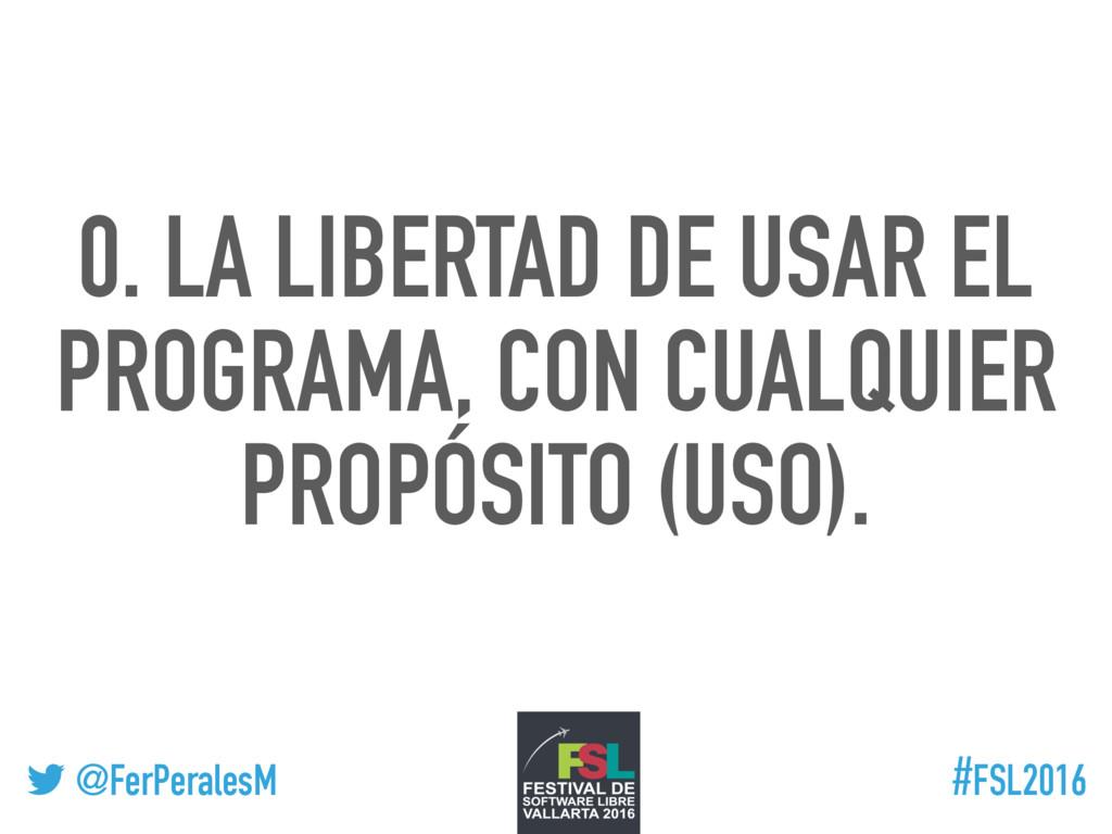 ! @FerPeralesM #FSL2016 0. LA LIBERTAD DE USAR ...