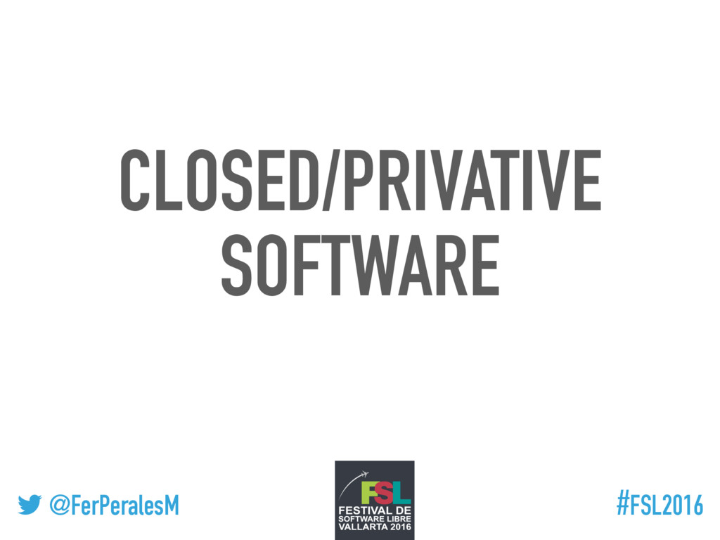 ! @FerPeralesM #FSL2016 CLOSED/PRIVATIVE SOFTWA...