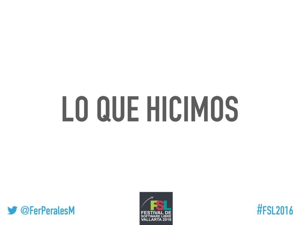 ! @FerPeralesM #FSL2016 LO QUE HICIMOS