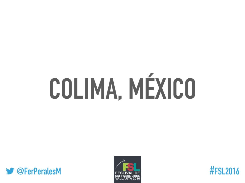 ! @FerPeralesM #FSL2016 COLIMA, MÉXICO